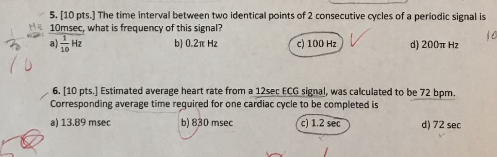 5. [10 pts.] The time interval between two identical points of 2 consecutive cycles of a periodic signal is a 10msec, what is