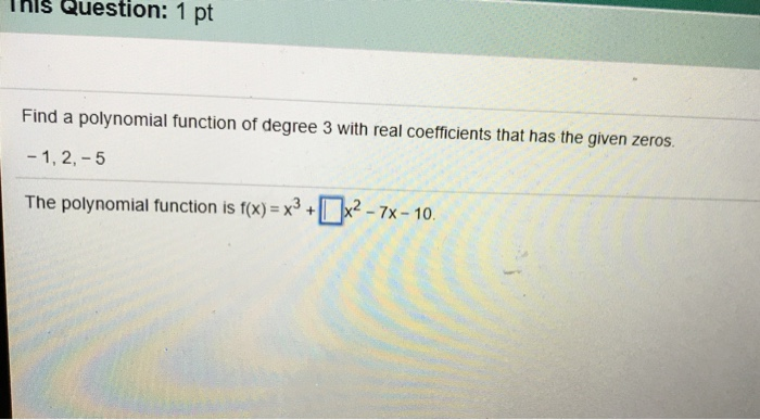 Question: Thls Question: 1 Pt Find A Polynomial Function Of Degree 3 With  Real Coefficients That Has The Gi.