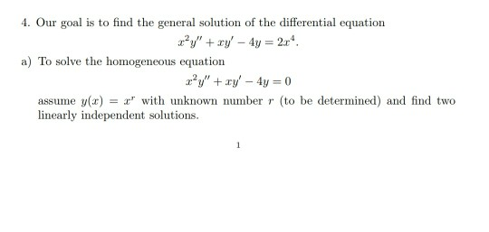 4. Our goal is to find the general solution of the differential equation a) To solve the homogeneous equation assume y(x) wit