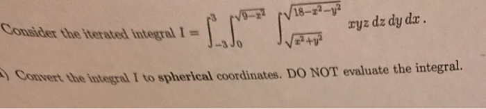 18-r ryzdz dydz. vertue I to spherical coordinates. Do NOT evaluate the integral.