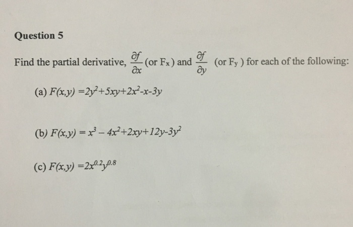 Question 5 Find the partial derivative, (or Fx) and (or Fy) for each of the following: