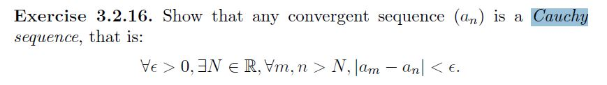 Exercise 3.2.16. Show that any convergent sequence (an) is a Cauchy sequence, that is l an.