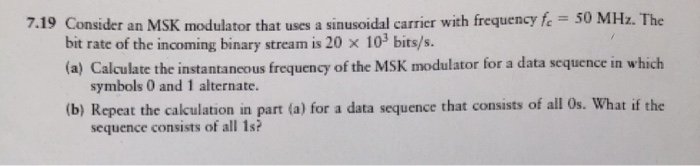 Solved: 7 19 Consider An MSK Modulator That Uses A Sinusoi