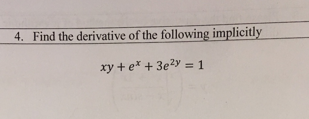 4. Find the derivat ive of the following implicitly
