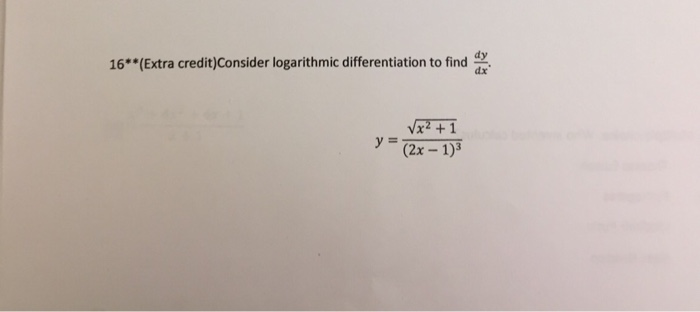 5724e20ed926 Dy 16  (Extra credit)Consider logarithmic differentiation to find (2x- 1)3