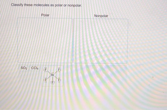 Solved Classify These Molecules As Polar Or Nonpolar Pol Chegg Com