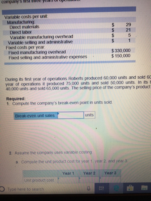 companys first thee Years o Variable costs per unit Manufacturing $ 29 Direct materials Direct labor Variable manufacturing
