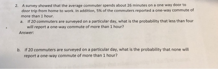 A survey showed that the average commuter spends about 26 minutes on a one way door  sc 1 st  Chegg & Solved: A Survey Showed That The Average Commuter Spends A ...