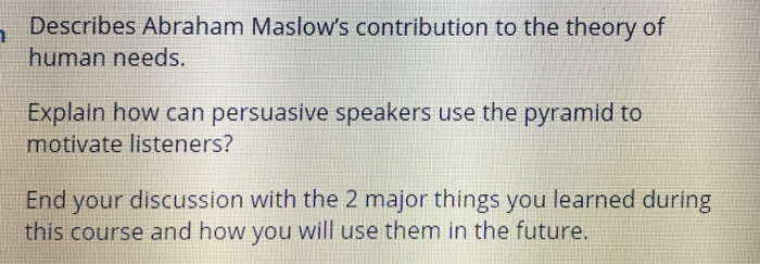 Describes A Ham Maslows Contribution To The Theory Of Human Needs Explain How Can Persuasive Speakers