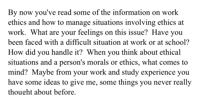 by now youve read some of the information on work ethics and how to manage situations