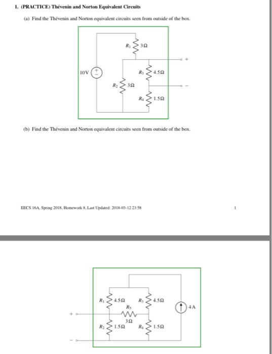 1. (PRACTICE) Thévenin and Norton Equivalent Circuits (a) Find the Thévenin and Norton equivalent circuits seen from outside of the box ov ( (b) Find the Thévenin and Norton equivalent circuits seen from outside of the box EECS 16A. Spring 2018, Homework S, Last Updated: 2018-03-12 23 5S 4A 3Ω