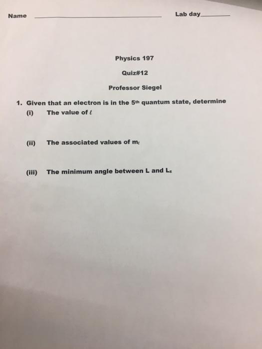 Solved: Name Lab Day Physics 197 Quiz#12 Professor Siegel