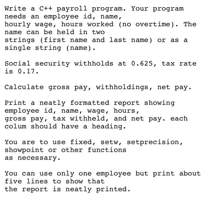 Solved: Write A C++ Payroll Program  Your Program Needs An