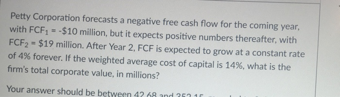zhdanov inc forecasts that its free cash flow in the coming year i e at t 1 will be 10 million but i Kedia inc forecasts a negative free cash flow for the kedia inc forecasts a negative free cash flow for the coming year, fcf1 = -$10 million, but it expects positive numbers thereafter, with fcf2 = $24 million.