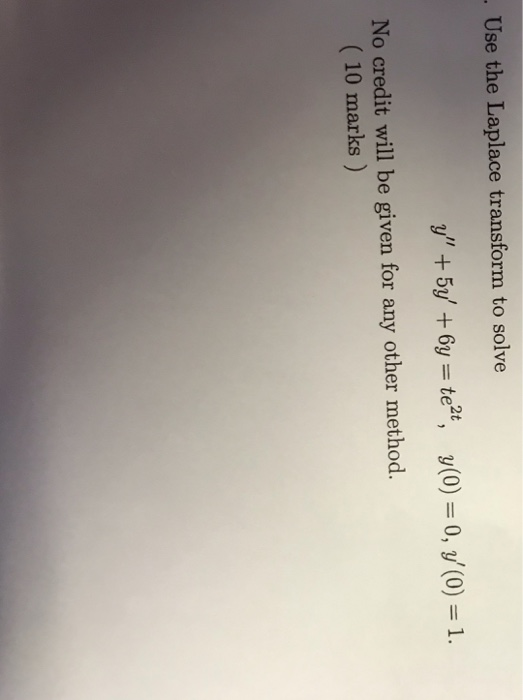 Use the Laplace transform to solve No credit will be given for any other method. 10 marks)