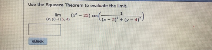 Use the Squeeze Theorem to evaluate the limit. lim (-25) cos(v 4) eBook