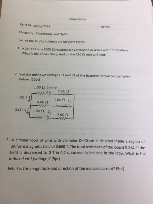 FINAL EXAM PYH156 Spring 2019 Name: Electricity, Magnetism, and Optics Two of the 10-pt-problems are for extra credit A 2500
