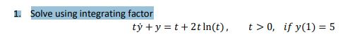 1. Solve using integrating factor ty y t+2tln(t), t>0, ify(1) 5