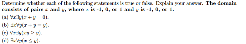Determine whether each of the following statements is true or false. Explain your answer. The domain consists of pairs x and y, where r is -1, 0, or 1 and y is -1, 0, or 1 (b) 3rYy(x + y = y). c)Vry(ry (d) 3rVy(x <y)