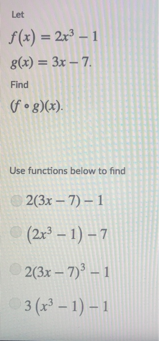 Let ()231 g(x) = 3x-7. Find Use functions below to find 2(3x-7)-1 (2x3-1)-7 2(3x -7)31 3 (x3-1)- 1