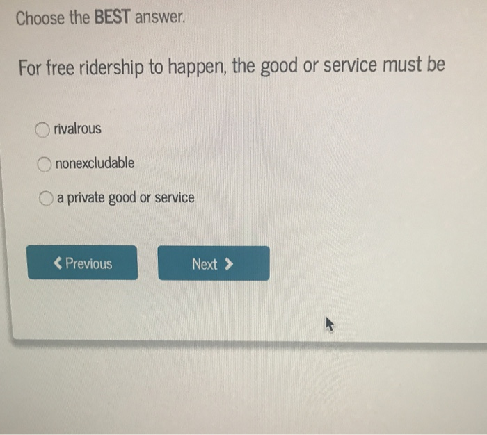 Solved: Choose The BEST Answer  For Free Ridership To Happ