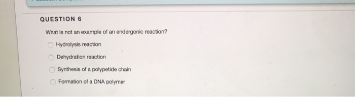 Solved: QUESTION 6 What Is Not An Example Of An Endergonic ...
