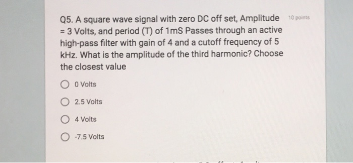 Solved: Q5  A Square Wave Signal With Zero DC Off Set, Amp