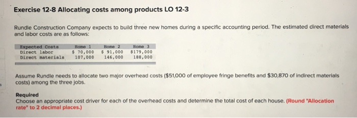 Exercise 12-8 Allocating costs among products LO 12-3 Rundle Construction Company expects to build three new homes during a s
