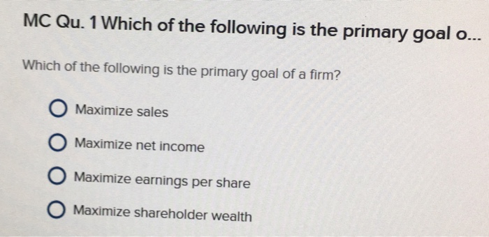 the primary goal of a firm Major objectives that a firm wants to achieve apart from earning profit are as follows: an objective is something that the firm wants to achieve over a specific.