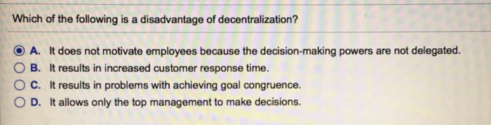 which of the following is a disadvantage of decentralization