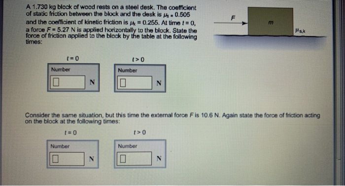 A 1.730 kg block of wood rests on a steel desk. The coefficient of static friction between the block and the desk is 0.505 an