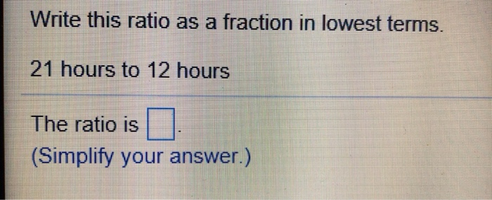 Write This Ratio As A Fraction In Lowest Terms 21 Hours To 12 Hours The