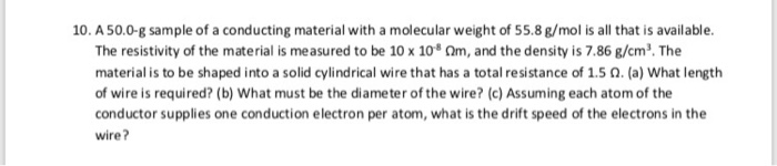 10. A50.0-g sample of a conducting material with a molecular weight of 55.8 g/mol is all that is available. The resistivity o