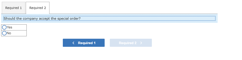 Required 1 Required 2 Should the company accept the special order? OYes ONo Required 1 Required 2