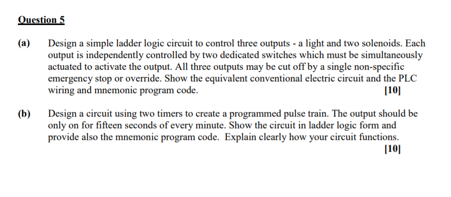 question5 (a) design a simple ladder logic circuit to control three outputs  - a