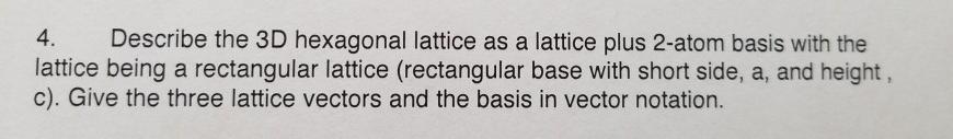 Solved: 4  Describe The 3D Hexagonal Lattice As A Lattice