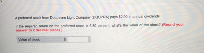 A Preferred Stock From Duquesne Light Company (DQUPRA) Pays $2.90 In Annual  Dividends.