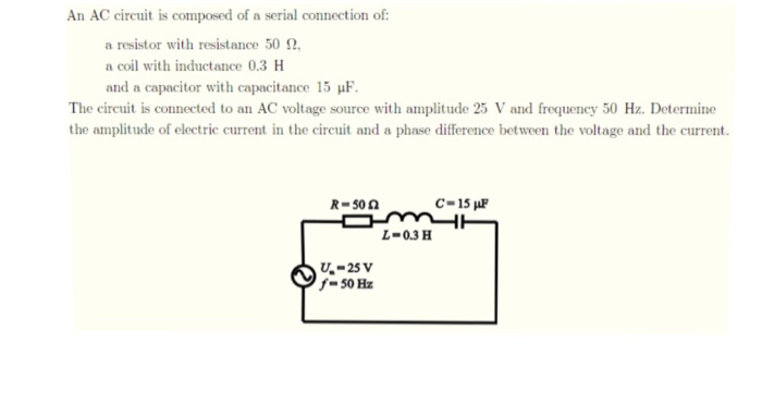 Solved: An AC Circuit Is Composed Of A Serial Connection O ...