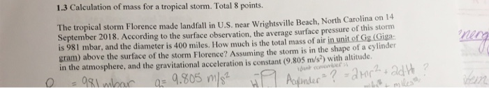 1.3 Calculation of mass for a tropical storm. Total 8 points. The tropical storm Florence made landfall in U.S. near Wrightsv
