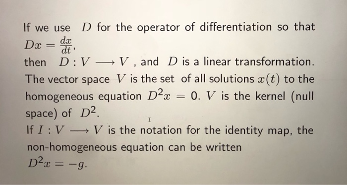 If we use D for the operator of differentiation so that Dx =面 then D:VV, and D is a linear transformation. The vector space V