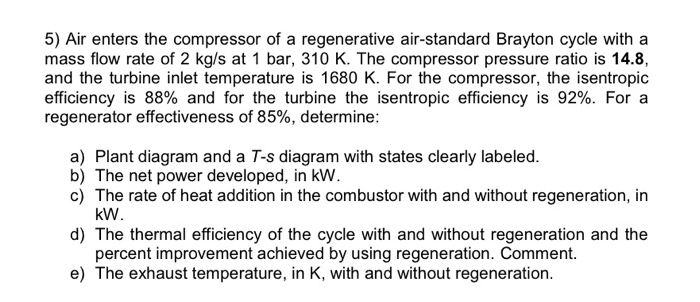 Mechanical engineering archive april 05 2018 chegg 5 air enters the compressor of a regenerative air standard brayton cycle with a fandeluxe Images