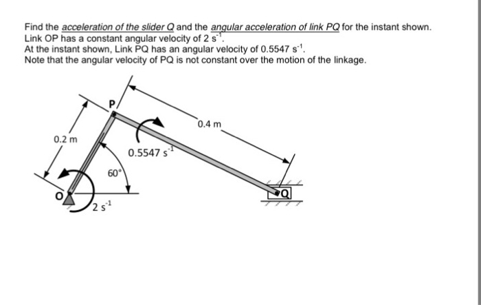 Solved: Find The Acceleration Of The Slider Q And The Angu