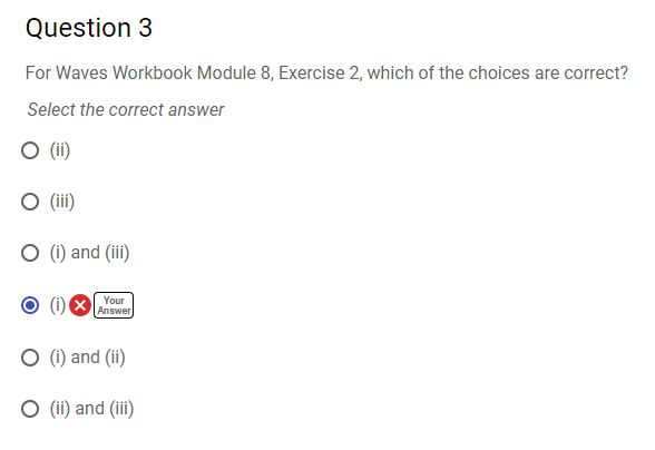 Question 3 For Waves Workbook Module 8, Exercise 2, which of the choices are correct? Select the correct answer O (ii) O (i)