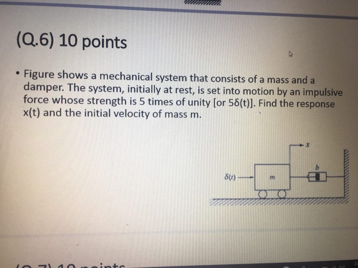 bbe46c10e3 Solved: (Q.6) 10 Points .Figure Shows A Mechanical System ...