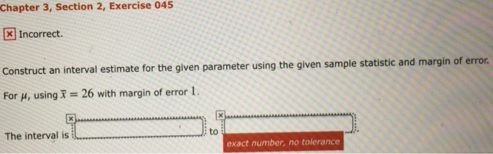 Chapter  Exercise 045 X Incorrect An Interval Estimate