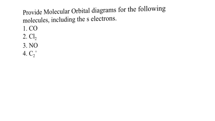 Solved Provide Molecular Orbital Diagrams For The Followi