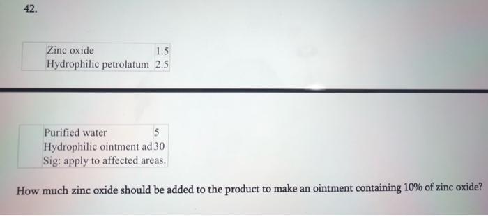Solved: 42  Zinc Oxide Hydrophilic Petrolatum 2 5 1 5 Puri