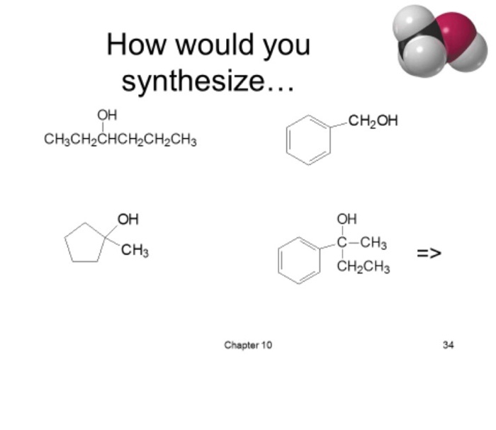 How would you synthesize... он CH2OH CH3CH2CHCH2CH2CH3 он C-CH3 он CH3 > | CH2CH3 34 Chapter 10