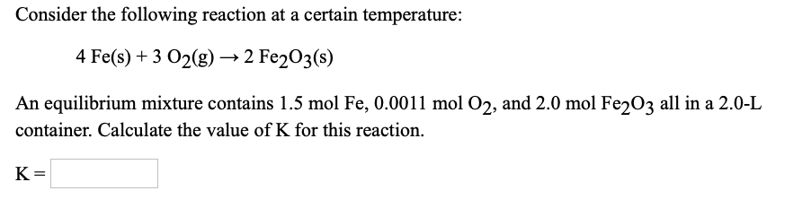 Consider the following reaction at a certain temperature 4 Fe(s) +3 02-2 Fe203(s) An equilibrium mixture contains 1.5 mol Fe,