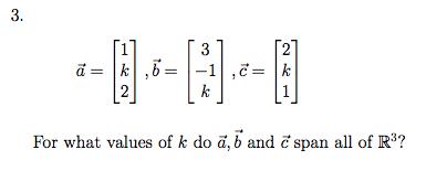 3. For what values of k do ã, b and č span al of R3?